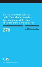 La construcción política de la identidad española: ¿del nacionalcatolicismo al patriotismo democrático? (E-book)